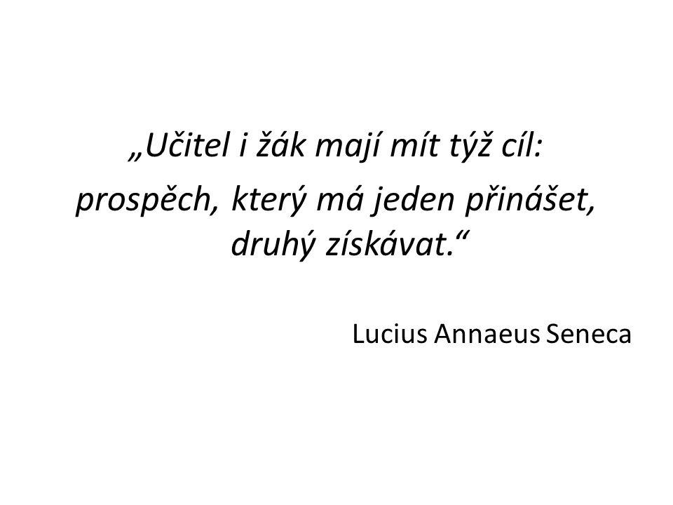 """""""Učitel i žák mají mít týž cíl: prospěch, který má jeden přinášet, druhý získávat."""" Lucius Annaeus Seneca"""