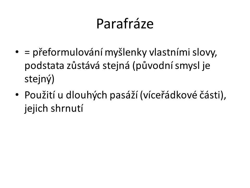 Parafráze = přeformulování myšlenky vlastními slovy, podstata zůstává stejná (původní smysl je stejný) Použití u dlouhých pasáží (víceřádkové části),