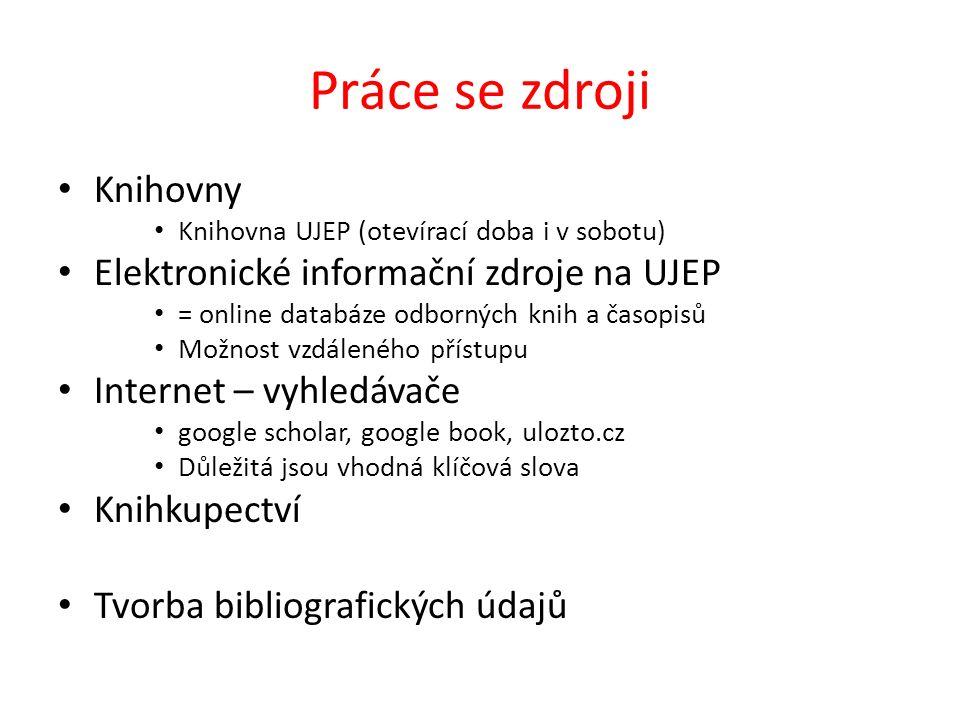 Práce se zdroji Knihovny Knihovna UJEP (otevírací doba i v sobotu) Elektronické informační zdroje na UJEP = online databáze odborných knih a časopisů