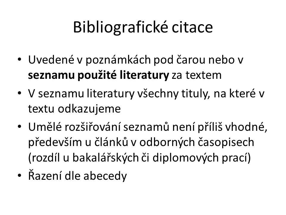 Bibliografické citace Uvedené v poznámkách pod čarou nebo v seznamu použité literatury za textem V seznamu literatury všechny tituly, na které v textu