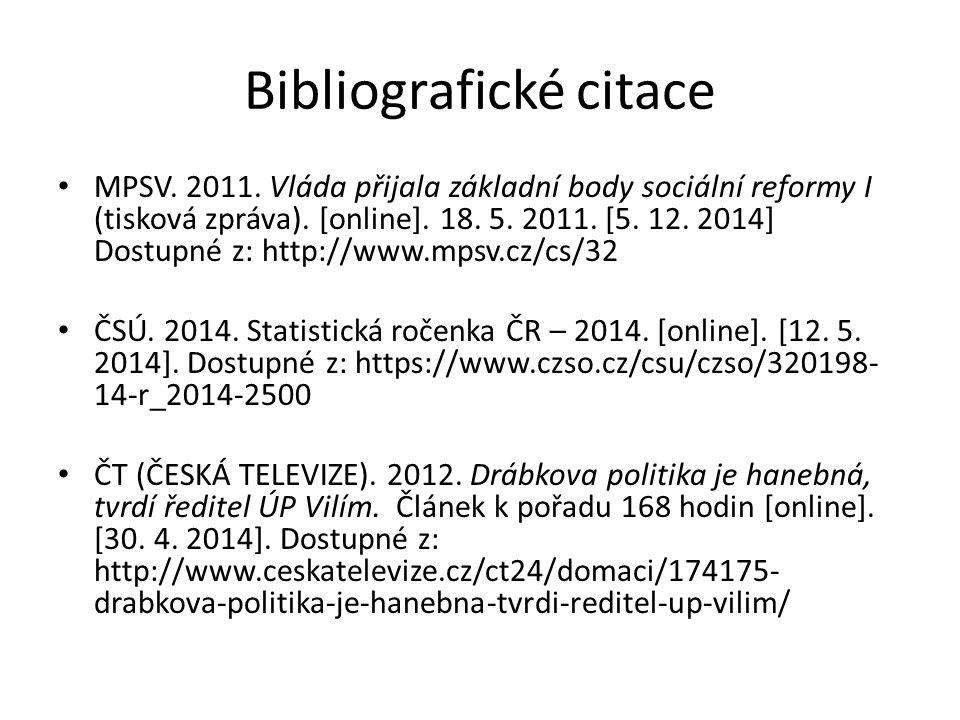 Bibliografické citace MPSV. 2011. Vláda přijala základní body sociální reformy I (tisková zpráva). [online]. 18. 5. 2011. [5. 12. 2014] Dostupné z: ht