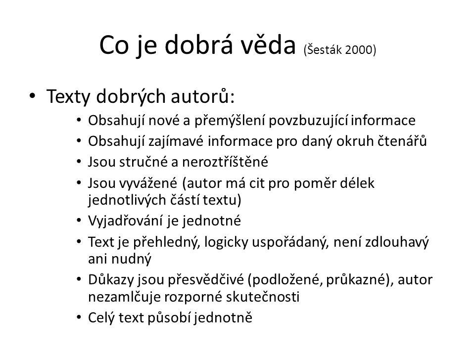 Co je dobrá věda (Šesták 2000) Texty dobrých autorů: Obsahují nové a přemýšlení povzbuzující informace Obsahují zajímavé informace pro daný okruh čten