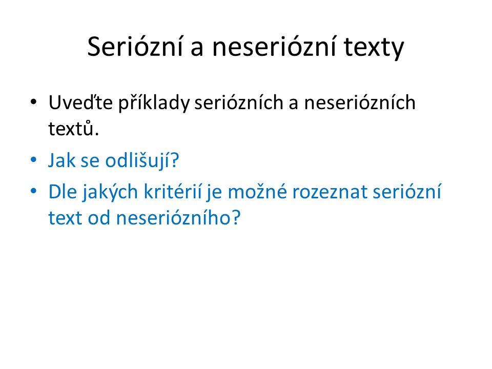 Seriózní a neseriózní texty Uveďte příklady seriózních a neseriózních textů. Jak se odlišují? Dle jakých kritérií je možné rozeznat seriózní text od n