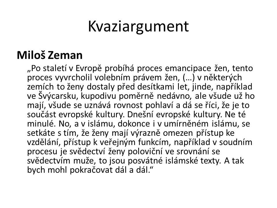 """Kvaziargument Miloš Zeman """"Po staletí v Evropě probíhá proces emancipace žen, tento proces vyvrcholil volebním právem žen, (…) v některých zemích to ž"""