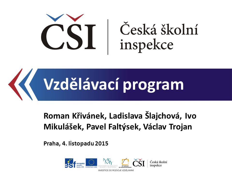 Vzdělávací program Roman Křivánek, Ladislava Šlajchová, Ivo Mikulášek, Pavel Faltýsek, Václav Trojan Praha, 4. listopadu 2015