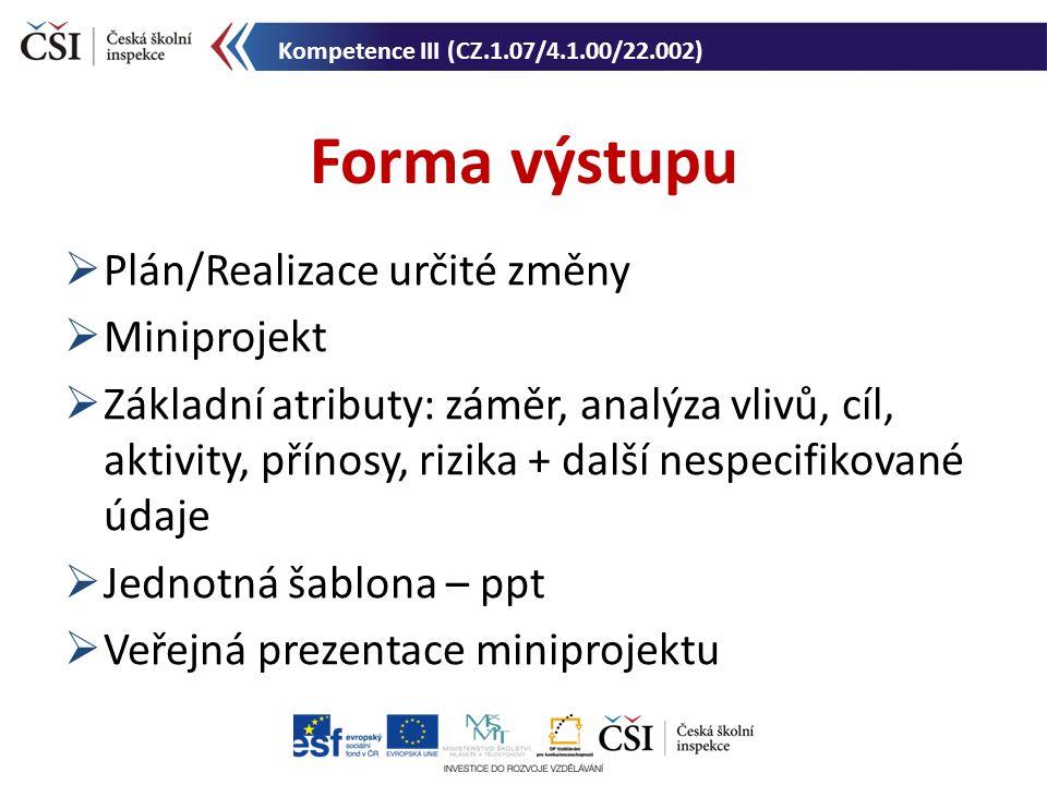  Plán/Realizace určité změny  Miniprojekt  Základní atributy: záměr, analýza vlivů, cíl, aktivity, přínosy, rizika + další nespecifikované údaje 