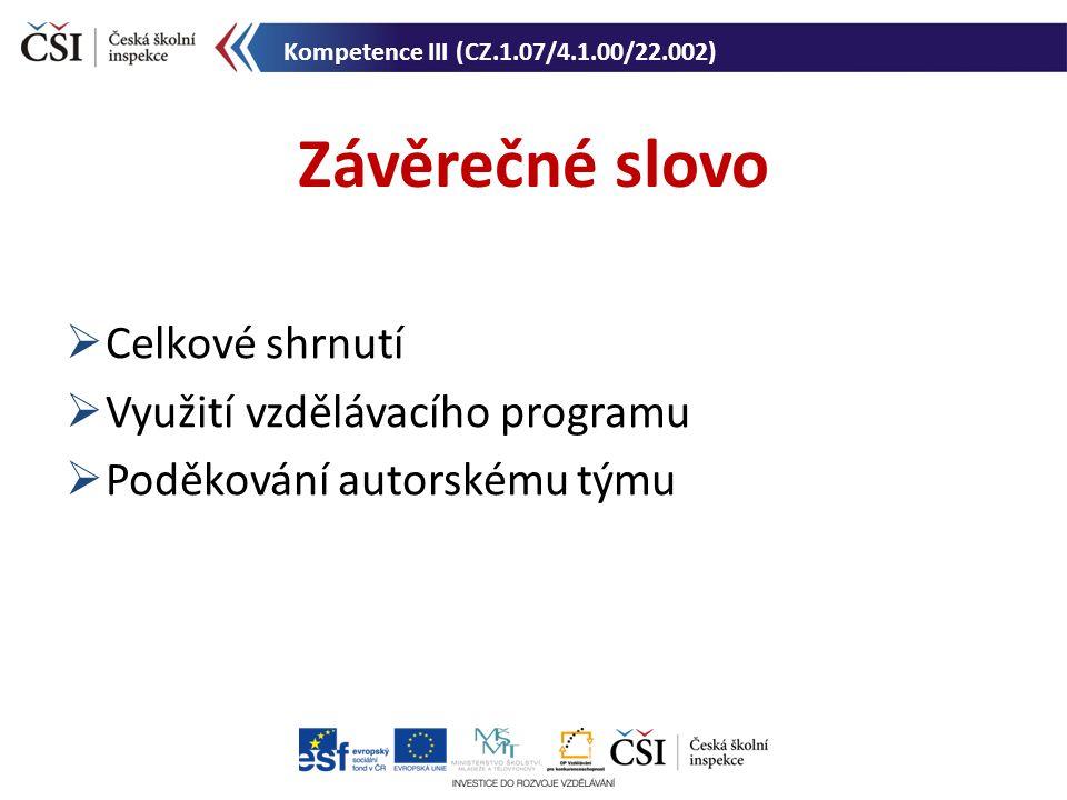  Celkové shrnutí  Využití vzdělávacího programu  Poděkování autorskému týmu Závěrečné slovo Kompetence III (CZ.1.07/4.1.00/22.002)