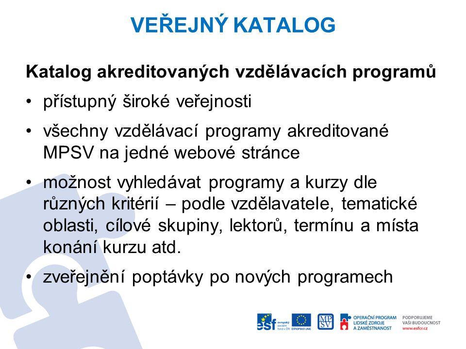 VEŘEJNÝ KATALOG Katalog akreditovaných vzdělávacích programů přístupný široké veřejnosti všechny vzdělávací programy akreditované MPSV na jedné webové