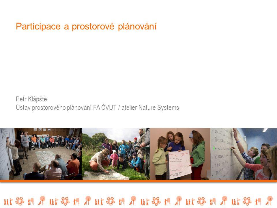 Participace a prostorové plánování Petr Klápště Ústav prostorového plánování FA ČVUT / atelier Nature Systems