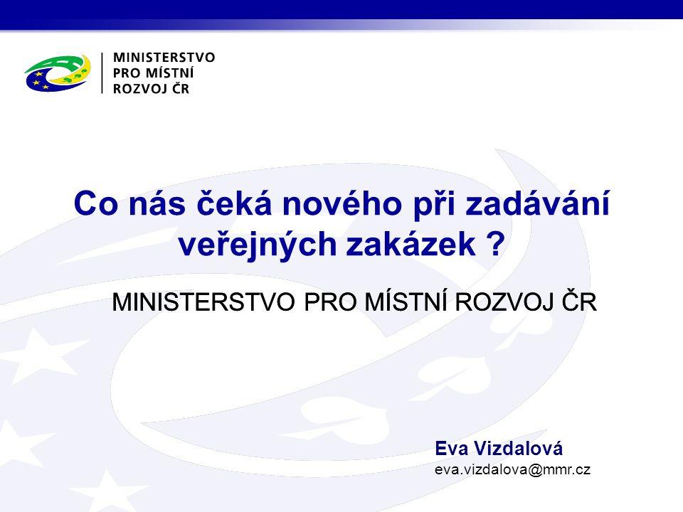 MINISTERSTVO PRO MÍSTNÍ ROZVOJ ČR Co nás čeká nového při zadávání veřejných zakázek .