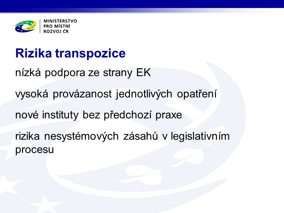 nízká podpora ze strany EK vysoká provázanost jednotlivých opatření nové instituty bez předchozí praxe rizika nesystémových zásahů v legislativním procesu Rizika transpozice