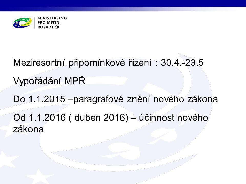 Meziresortní připomínkové řízení : 30.4.-23.5 Vypořádání MPŘ Do 1.1.2015 –paragrafové znění nového zákona Od 1.1.2016 ( duben 2016) – účinnost nového zákona