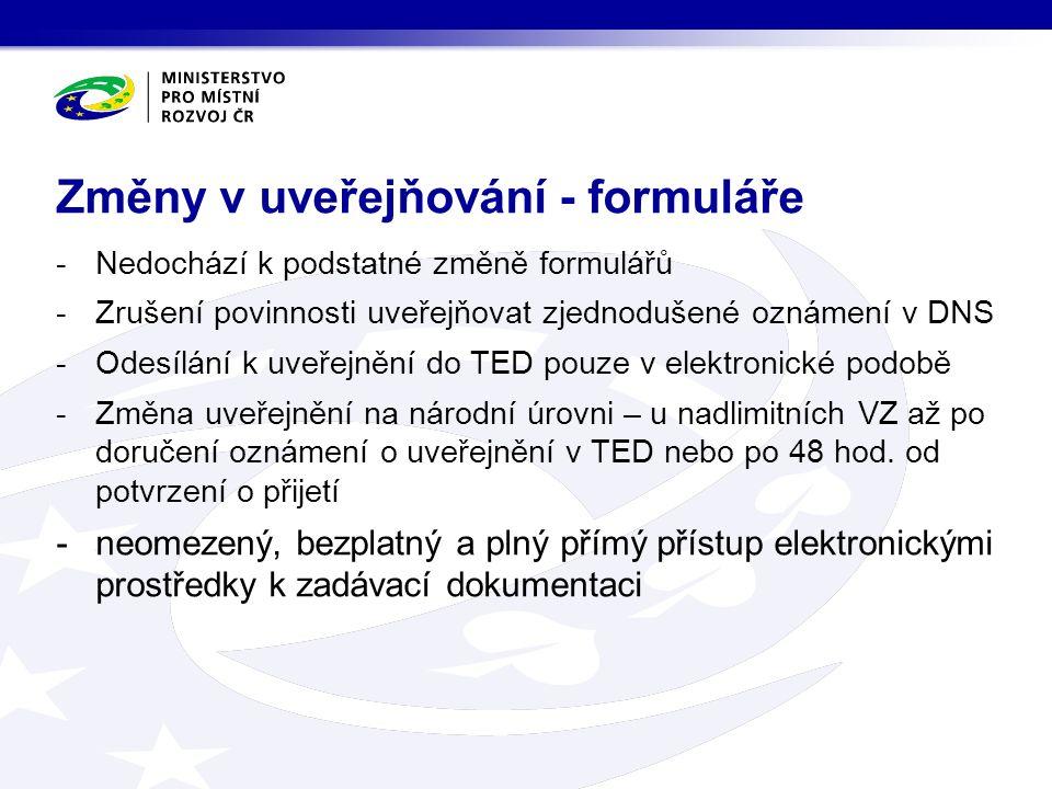 -Nedochází k podstatné změně formulářů -Zrušení povinnosti uveřejňovat zjednodušené oznámení v DNS -Odesílání k uveřejnění do TED pouze v elektronické podobě -Změna uveřejnění na národní úrovni – u nadlimitních VZ až po doručení oznámení o uveřejnění v TED nebo po 48 hod.