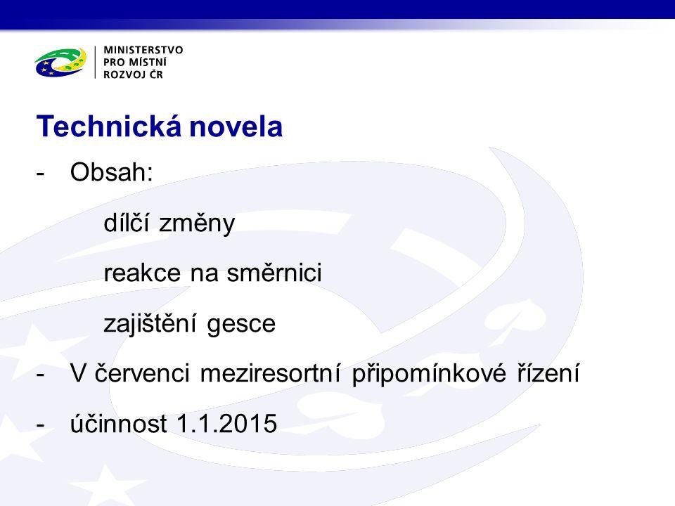-Obsah: dílčí změny reakce na směrnici zajištění gesce -V červenci meziresortní připomínkové řízení -účinnost 1.1.2015 Technická novela