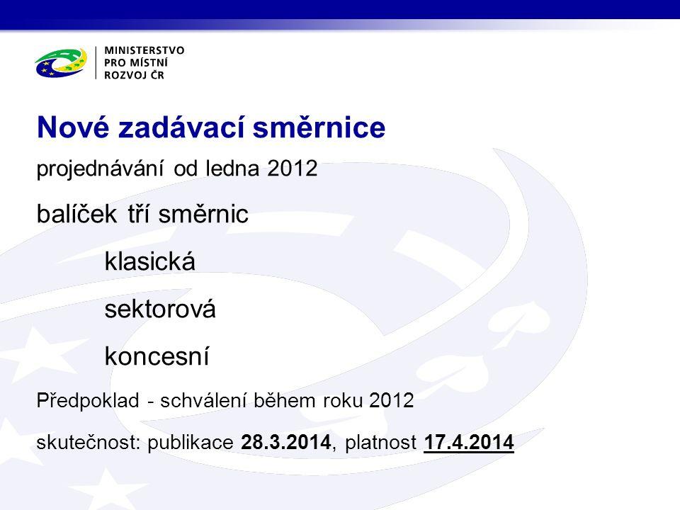 projednávání od ledna 2012 balíček tří směrnic klasická sektorová koncesní Předpoklad - schválení během roku 2012 skutečnost: publikace 28.3.2014, platnost 17.4.2014 Nové zadávací směrnice