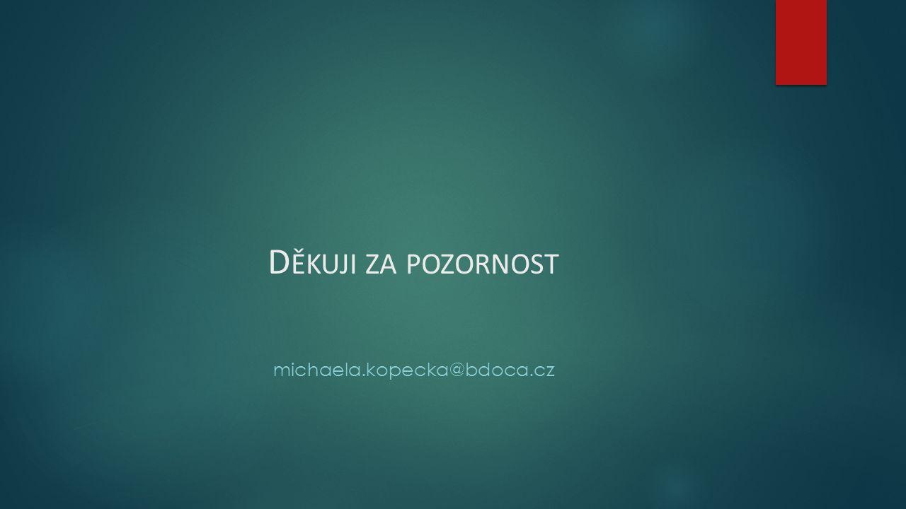 D ĚKUJI ZA POZORNOST michaela.kopecka@bdoca.cz
