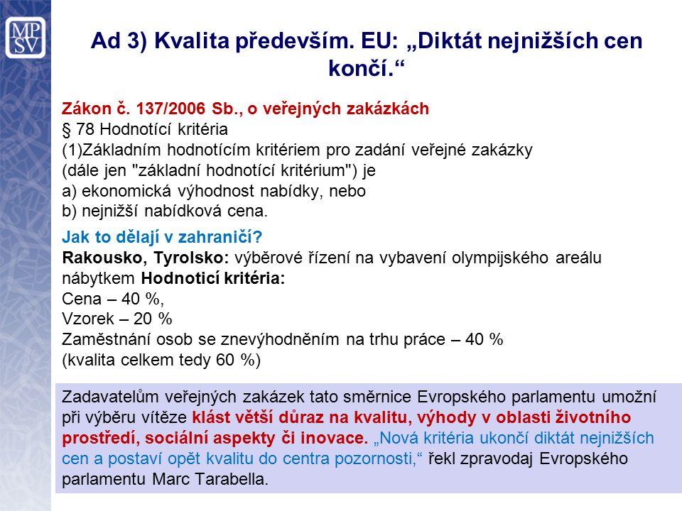 """Ad 3) Kvalita především. EU: """"Diktát nejnižších cen končí."""" Zákon č. 137/2006 Sb., o veřejných zakázkách § 78 Hodnotící kritéria (1)Základním hodnotíc"""