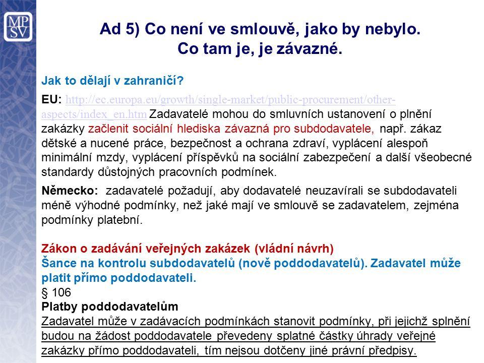 Ad 5) Co není ve smlouvě, jako by nebylo. Co tam je, je závazné.