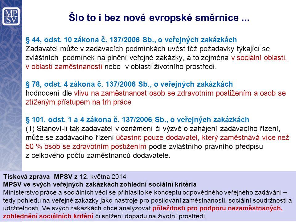Šlo to i bez nové evropské směrnice... § 44, odst. 10 zákona č. 137/2006 Sb., o veřejných zakázkách Zadavatel může v zadávacích podmínkách uvést též p