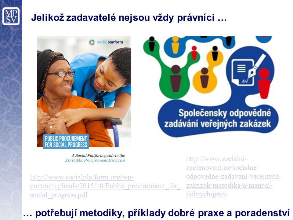 Jelikož zadavatelé nejsou vždy právníci … … potřebují metodiky, příklady dobré praxe a poradenství http://www.socialni- zaclenovani.cz/socialne- odpovedne-zadavani-verejnych- zakazek-metodika-a-manual- dobrych-praxi http://www.socialplatform.org/wp- content/uploads/2015/10/Public_procurement_for_ social_progress.pdf