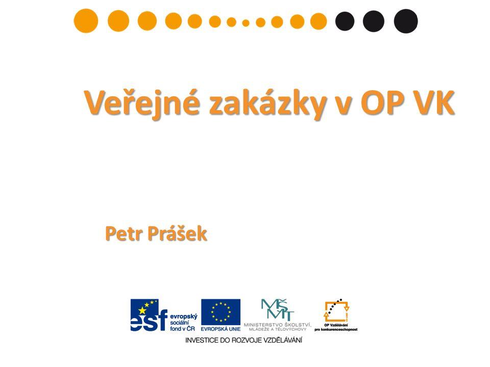Petr Prášek Veřejné zakázky v OP VK Veřejné zakázky v OP VK
