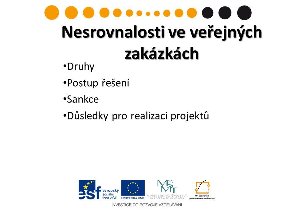 Druhy Postup řešení Sankce Důsledky pro realizaci projektů Nesrovnalosti ve veřejných zakázkách Nesrovnalosti ve veřejných zakázkách