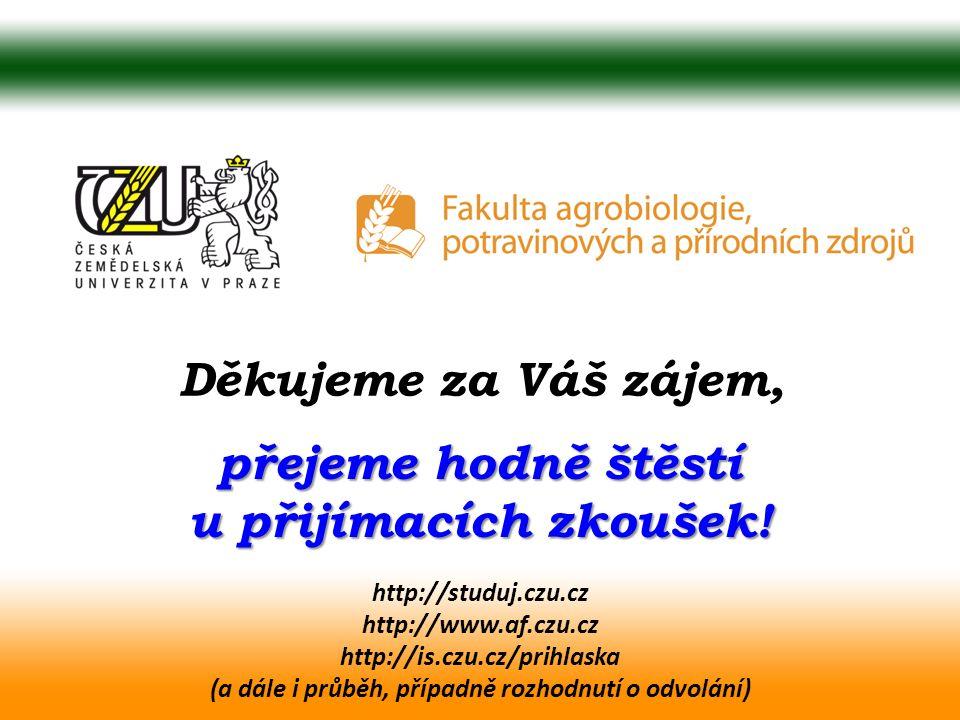 Děkujeme za Váš zájem, přejeme hodně štěstí u přijímacích zkoušek! http://studuj.czu.cz http://www.af.czu.cz http://is.czu.cz/prihlaska (a dále i průb