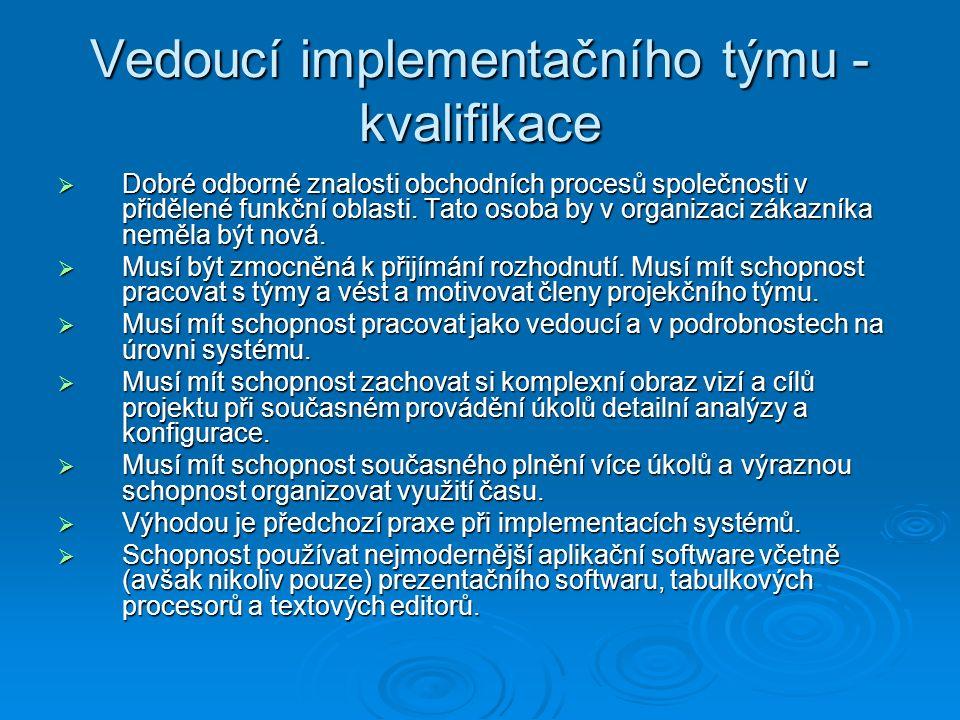 Vedoucí implementačního týmu - kvalifikace  Dobré odborné znalosti obchodních procesů společnosti v přidělené funkční oblasti.