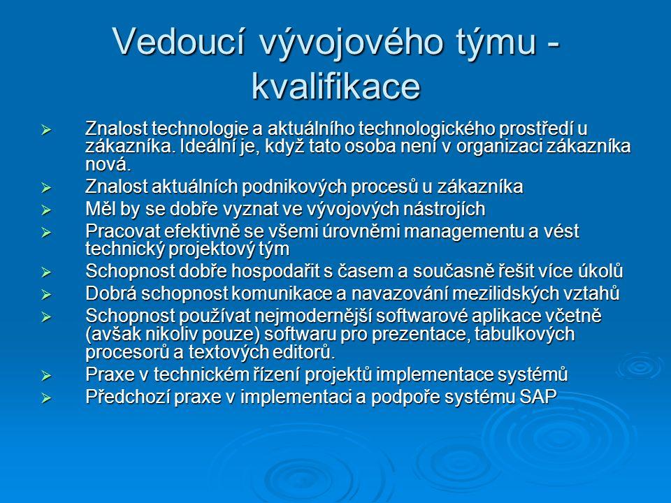 Vedoucí vývojového týmu - kvalifikace  Znalost technologie a aktuálního technologického prostředí u zákazníka.