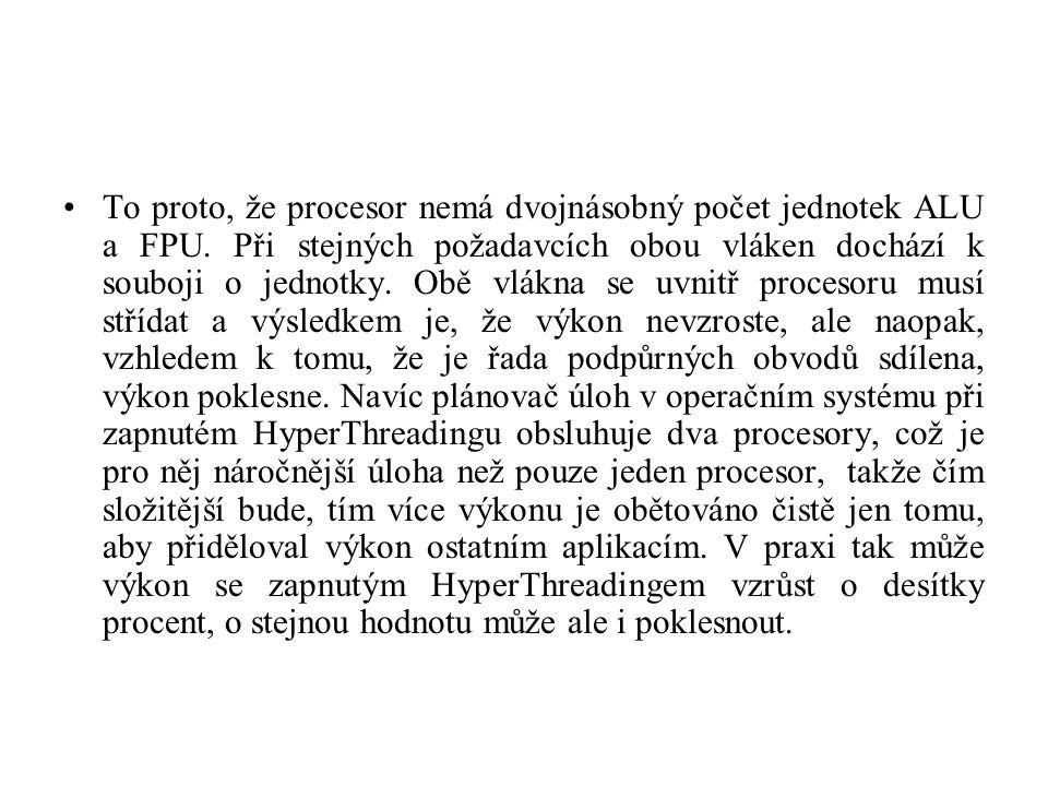 To proto, že procesor nemá dvojnásobný počet jednotek ALU a FPU. Při stejných požadavcích obou vláken dochází k souboji o jednotky. Obě vlákna se uvni
