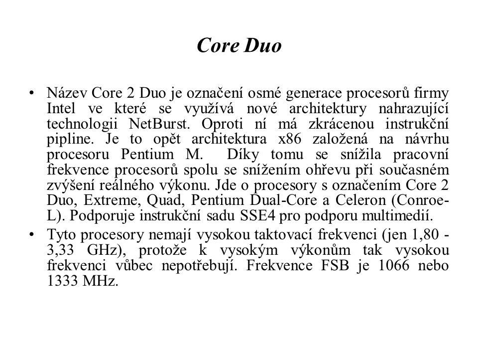 Core Duo Název Core 2 Duo je označení osmé generace procesorů firmy Intel ve které se využívá nové architektury nahrazující technologii NetBurst. Opro