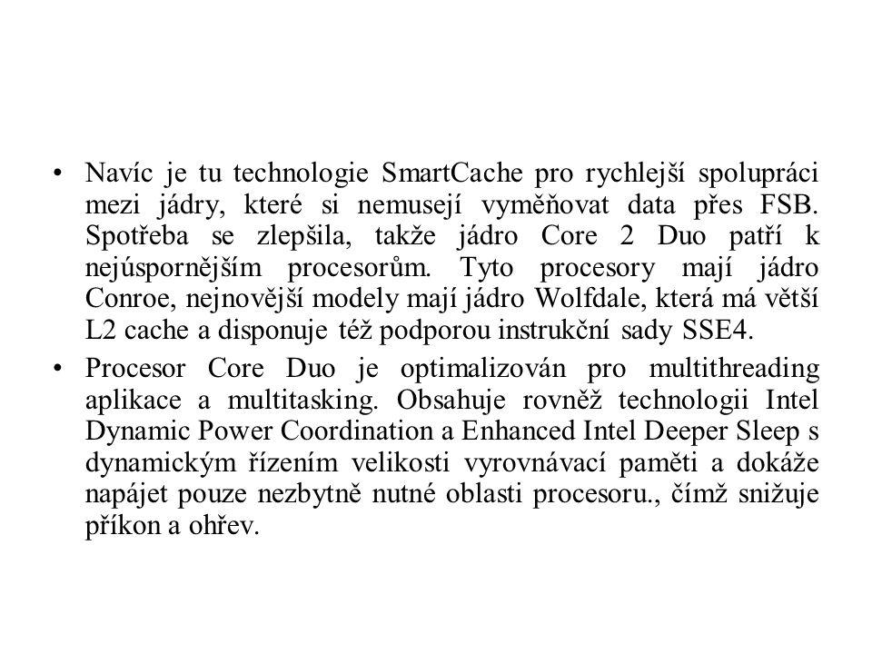 Navíc je tu technologie SmartCache pro rychlejší spolupráci mezi jádry, které si nemusejí vyměňovat data přes FSB. Spotřeba se zlepšila, takže jádro C