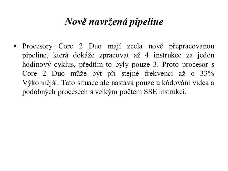 Nově navržená pipeline Procesory Core 2 Duo mají zcela nově přepracovanou pipeline, která dokáže zpracovat až 4 instrukce za jeden hodinový cyklus, př