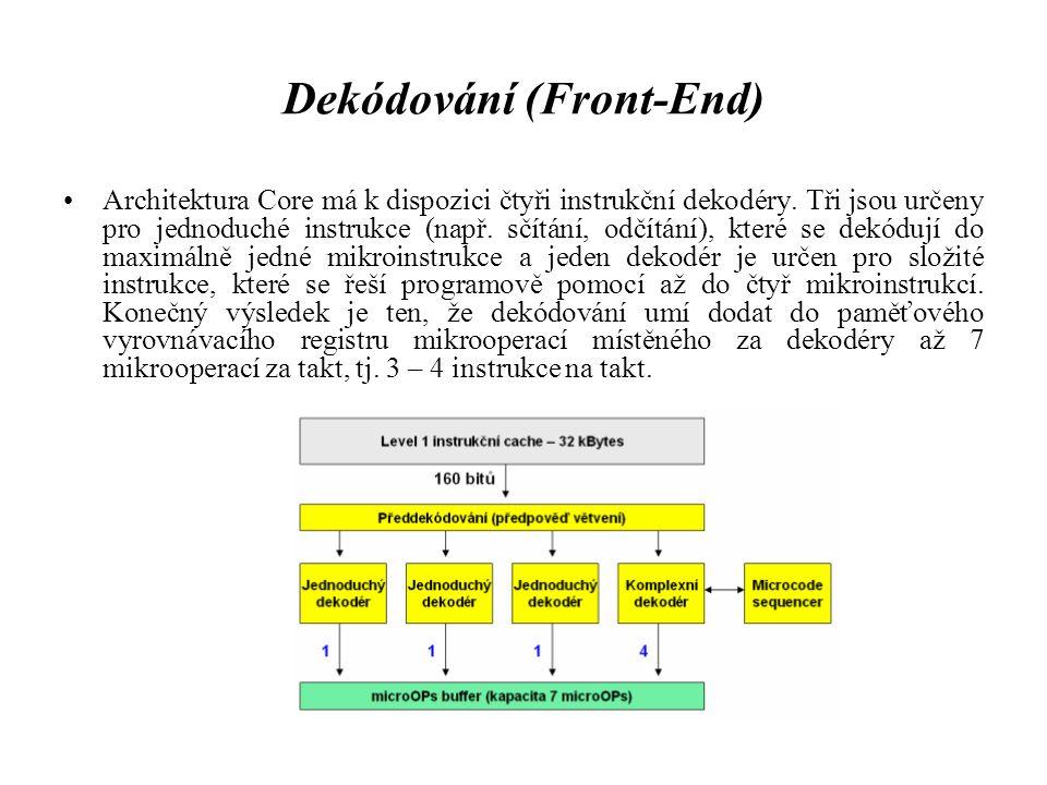 Dekódování (Front-End) Architektura Core má k dispozici čtyři instrukční dekodéry. Tři jsou určeny pro jednoduché instrukce (např. sčítání, odčítání),