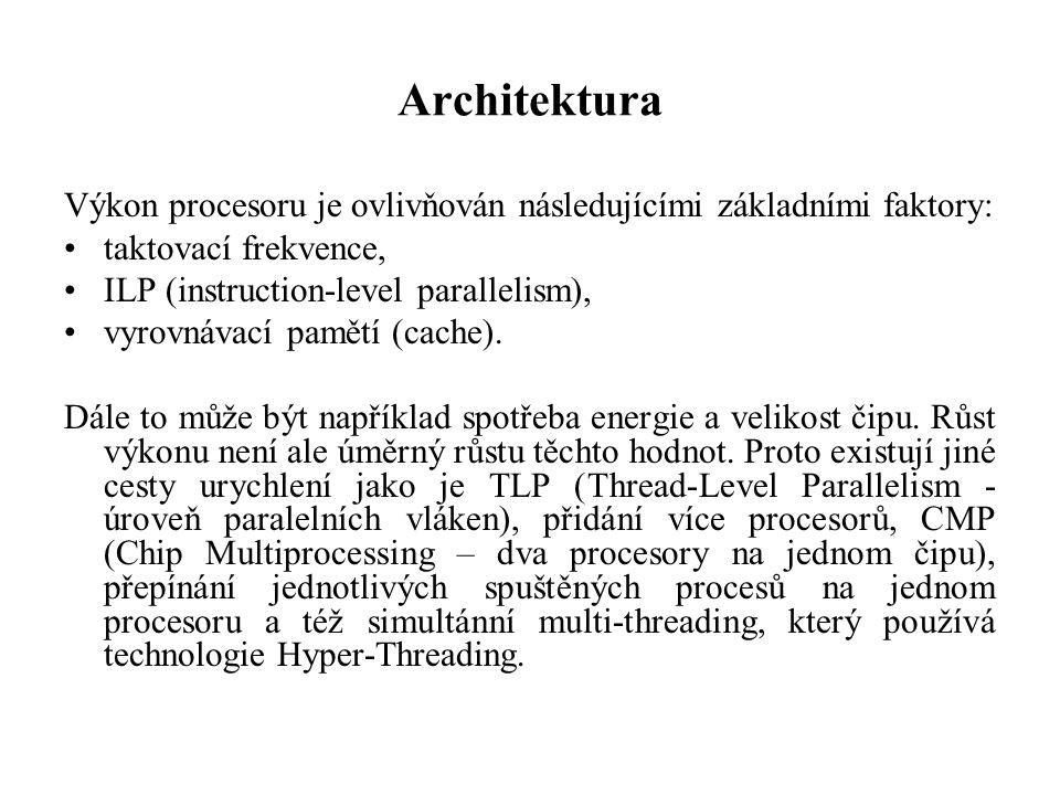 Architektura Výkon procesoru je ovlivňován následujícími základními faktory: taktovací frekvence, ILP (instruction-level parallelism), vyrovnávací pamětí (cache).