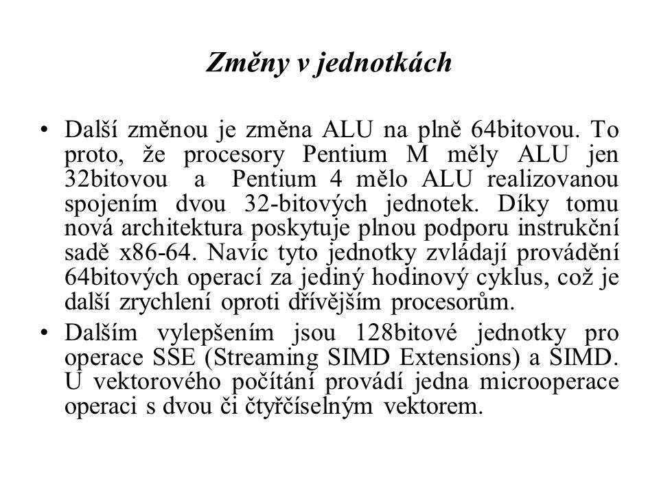 Změny v jednotkách Další změnou je změna ALU na plně 64bitovou. To proto, že procesory Pentium M měly ALU jen 32bitovou a Pentium 4 mělo ALU realizova