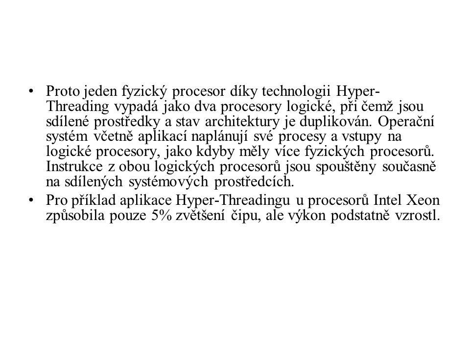 Proto jeden fyzický procesor díky technologii Hyper- Threading vypadá jako dva procesory logické, při čemž jsou sdílené prostředky a stav architektury je duplikován.