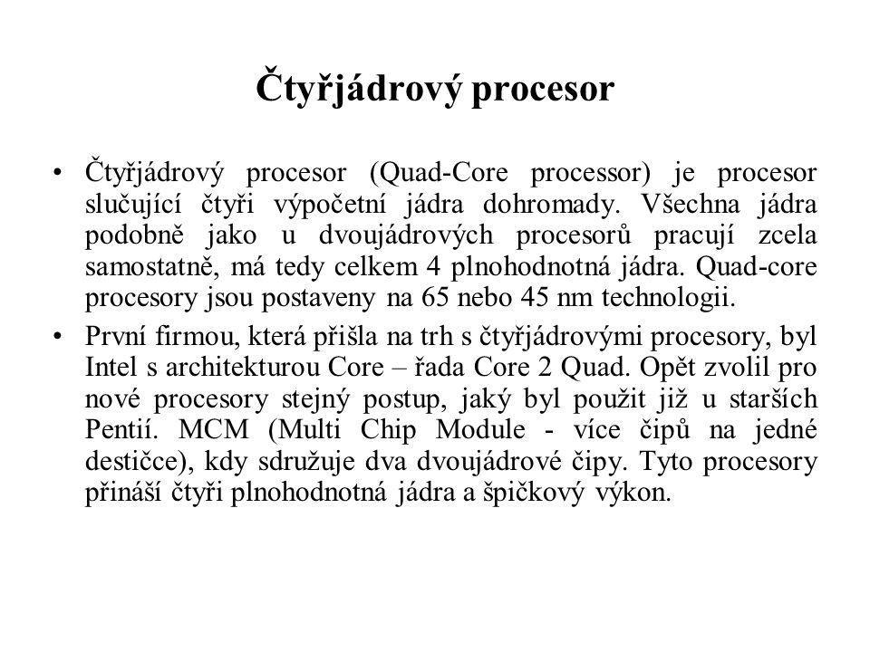 Čtyřjádrový procesor Čtyřjádrový procesor (Quad-Core processor) je procesor slučující čtyři výpočetní jádra dohromady. Všechna jádra podobně jako u dv