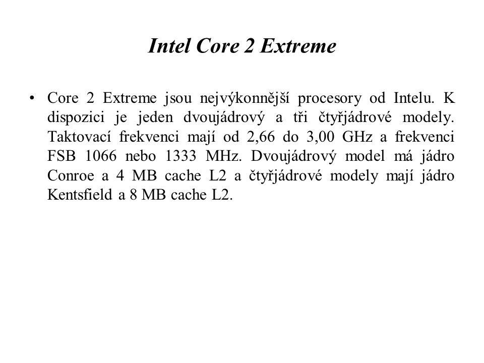 Intel Core 2 Extreme Core 2 Extreme jsou nejvýkonnější procesory od Intelu. K dispozici je jeden dvoujádrový a tři čtyřjádrové modely. Taktovací frekv