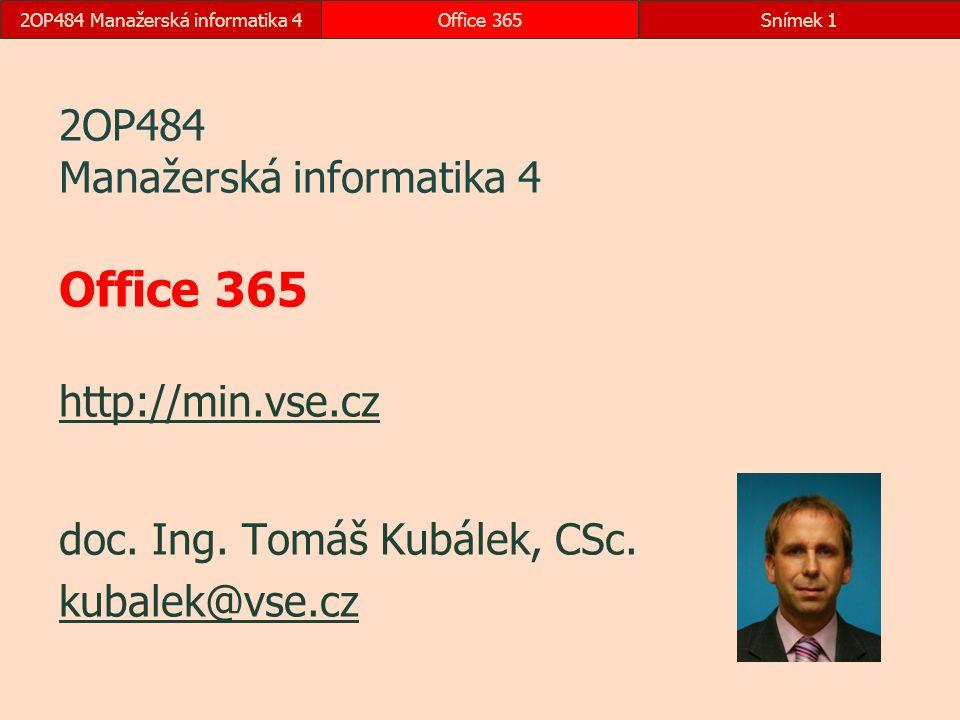 2OP484 Manažerská informatika 4Office 365Snímek 1 2OP484 Manažerská informatika 4 Office 365 http://min.vse.cz http://min.vse.cz doc.