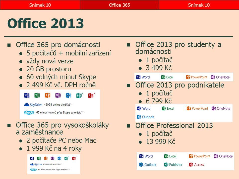 Office 2013 Office 365Snímek 102OP484 Manažerská informatika 4 Office 365 pro domácnosti 5 počítačů + mobilní zařízení vždy nová verze 20 GB prostoru 60 volných minut Skype 2 499 Kč vč.