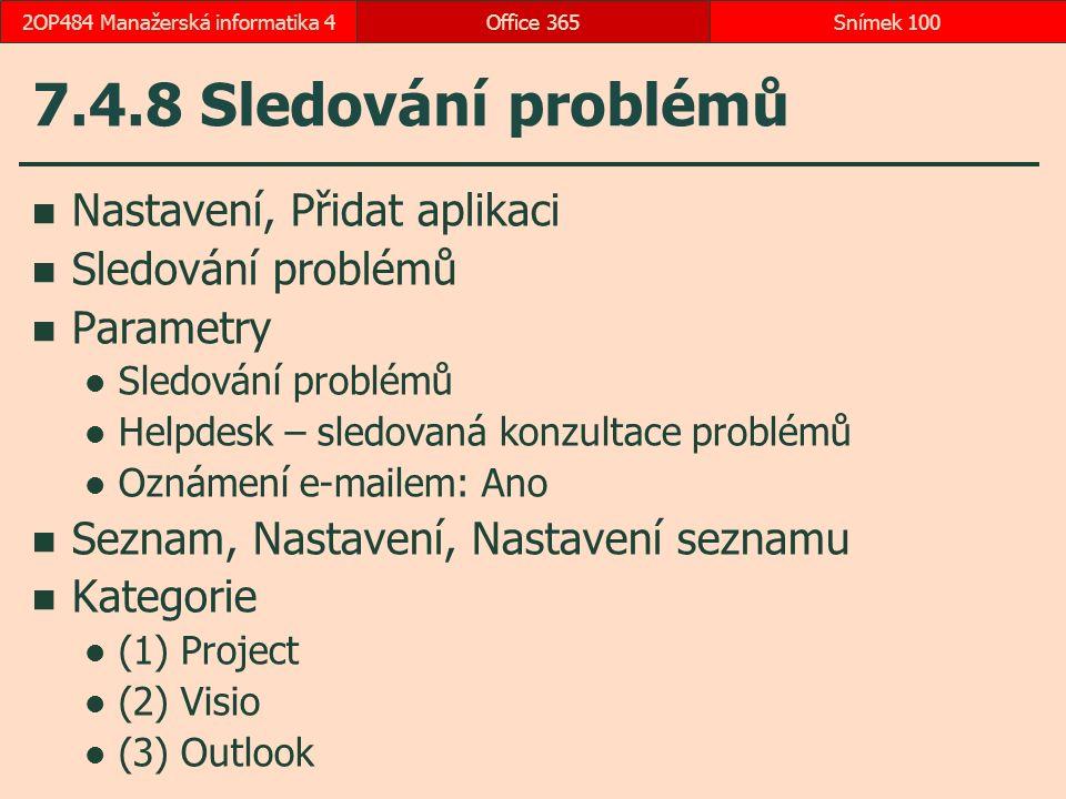 7.4.8 Sledování problémů Nastavení, Přidat aplikaci Sledování problémů Parametry Sledování problémů Helpdesk – sledovaná konzultace problémů Oznámení e-mailem: Ano Seznam, Nastavení, Nastavení seznamu Kategorie (1) Project (2) Visio (3) Outlook Office 365Snímek 1002OP484 Manažerská informatika 4