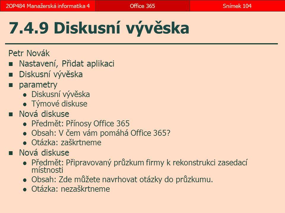 7.4.9 Diskusní vývěska Petr Novák Nastavení, Přidat aplikaci Diskusní vývěska parametry Diskusní vývěska Týmové diskuse Nová diskuse Předmět: Přínosy Office 365 Obsah: V čem vám pomáhá Office 365.