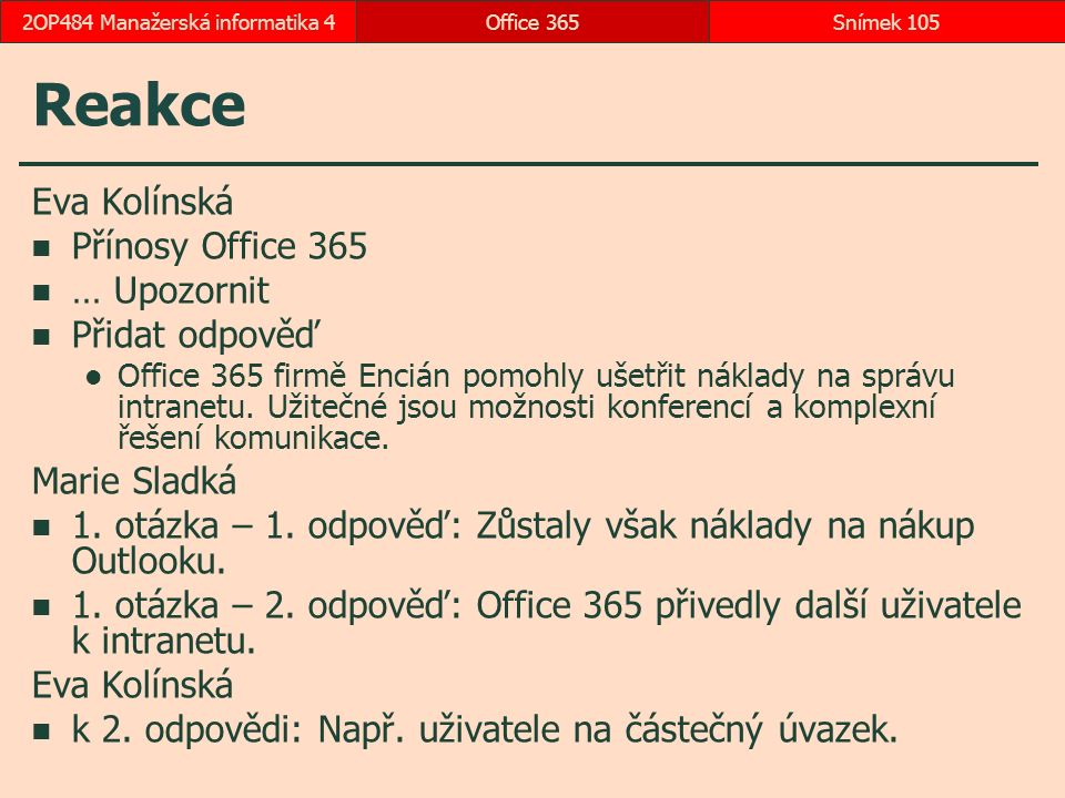Reakce Eva Kolínská Přínosy Office 365 … Upozornit Přidat odpověď Office 365 firmě Encián pomohly ušetřit náklady na správu intranetu.