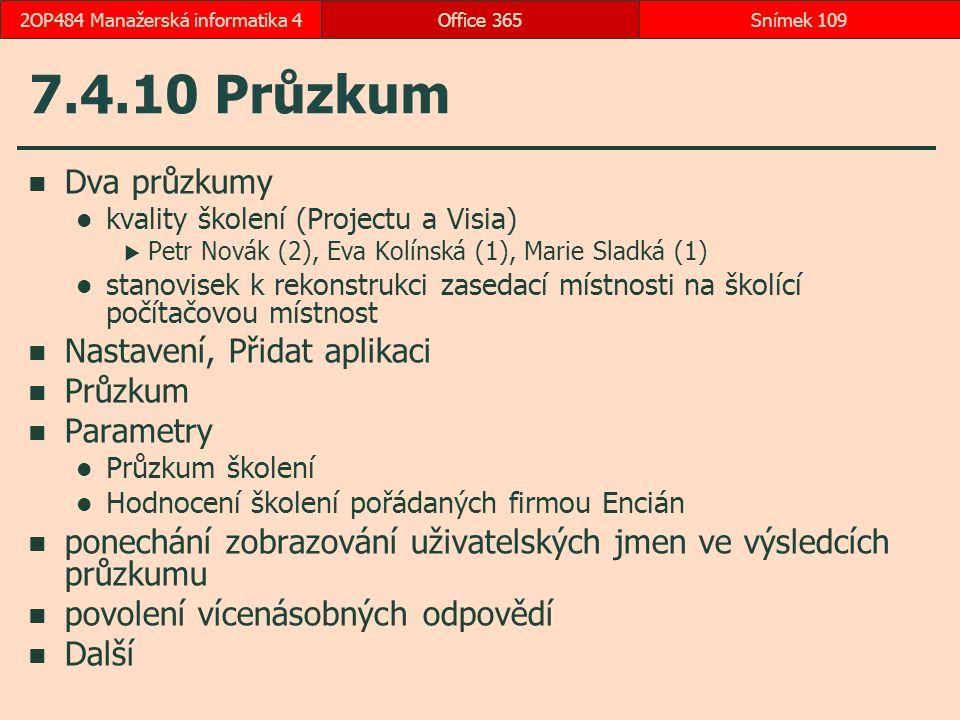 7.4.10 Průzkum Dva průzkumy kvality školení (Projectu a Visia)  Petr Novák (2), Eva Kolínská (1), Marie Sladká (1) stanovisek k rekonstrukci zasedací místnosti na školící počítačovou místnost Nastavení, Přidat aplikaci Průzkum Parametry Průzkum školení Hodnocení školení pořádaných firmou Encián ponechání zobrazování uživatelských jmen ve výsledcích průzkumu povolení vícenásobných odpovědí Další Office 365Snímek 1092OP484 Manažerská informatika 4