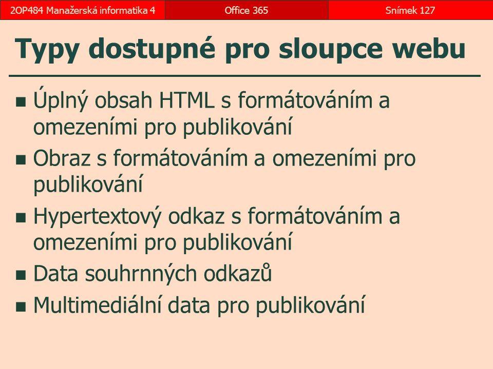 Typy dostupné pro sloupce webu Úplný obsah HTML s formátováním a omezeními pro publikování Obraz s formátováním a omezeními pro publikování Hypertextový odkaz s formátováním a omezeními pro publikování Data souhrnných odkazů Multimediální data pro publikování Office 365Snímek 1272OP484 Manažerská informatika 4