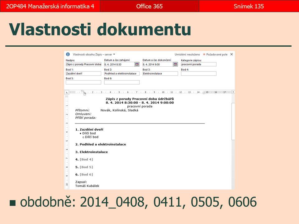 Vlastnosti dokumentu Office 365Snímek 1352OP484 Manažerská informatika 4 obdobně: 2014_0408, 0411, 0505, 0606