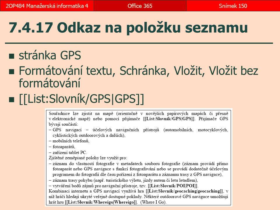 7.4.17 Odkaz na položku seznamu stránka GPS Formátování textu, Schránka, Vložit, Vložit bez formátování [[List:Slovník/GPS|GPS]] Office 365Snímek 1502OP484 Manažerská informatika 4
