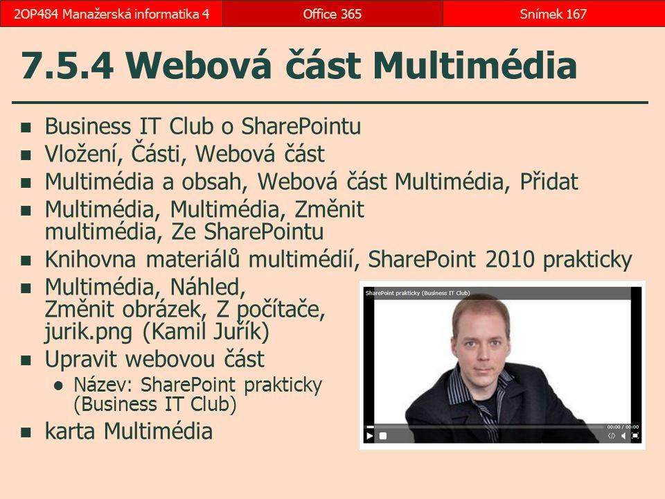 7.5.4 Webová část Multimédia Business IT Club o SharePointu Vložení, Části, Webová část Multimédia a obsah, Webová část Multimédia, Přidat Multimédia, Multimédia, Změnit multimédia, Ze SharePointu Knihovna materiálů multimédií, SharePoint 2010 prakticky Multimédia, Náhled, Změnit obrázek, Z počítače, jurik.png (Kamil Juřík) Upravit webovou část Název: SharePoint prakticky (Business IT Club) karta Multimédia Office 365Snímek 1672OP484 Manažerská informatika 4