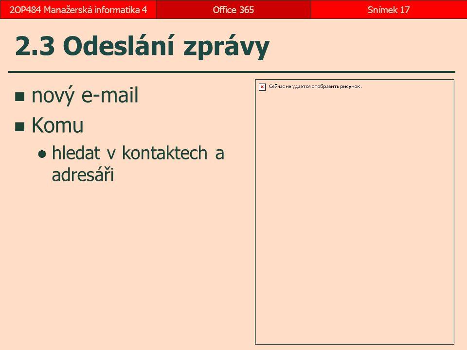 2.3 Odeslání zprávy nový e-mail Komu hledat v kontaktech a adresáři Office 365Snímek 172OP484 Manažerská informatika 4
